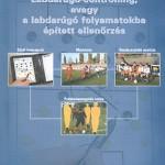Labdarúgó – controlling, avagy a labdarúgó folyamatokba épített ellenőrzés