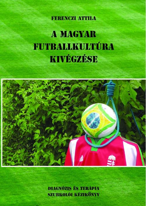 A magyar futballkultúra kivégzése